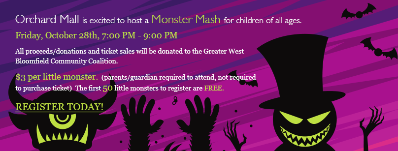 Orchard Mall is excited to host a Monster Mash for children of all ages. Friday October 28th, 7:00 PM 9:00 PM